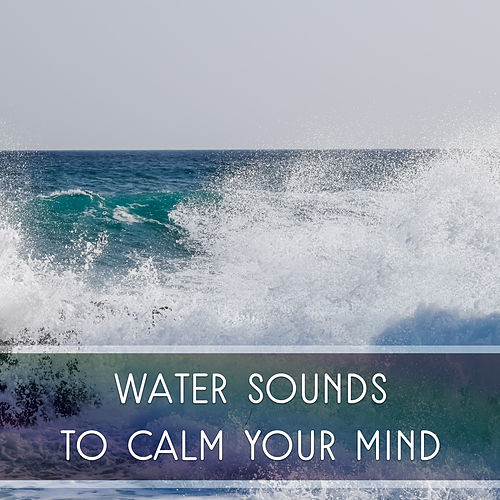 Play & Download Water Sounds to Calm Your Mind – Easy Listening, New Age Relaxation, Sounds to Rest, Relaxing Music by Nature Sounds for Sleep and Relaxation | Napster