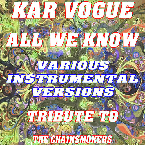 All We Know (Special Instrumental Versions) [Tribute To The Chainsmokers] by Kar Vogue