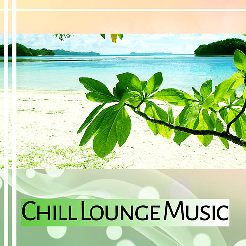 Play & Download Chill Lounge Music – Soft Music to Calm Down, Beach Lounge, Relaxing Sounds, Mind Peace by Top 40 | Napster