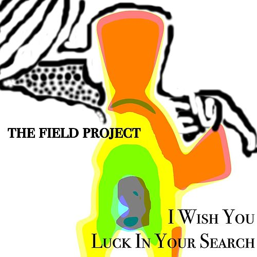 I Wish You Luck in Your Search de The Field Project