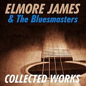 Elmore James & The Bluesmasters: Collected Works by Various Artists