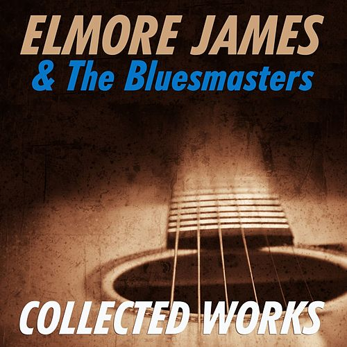 Play & Download Elmore James & The Bluesmasters: Collected Works by Various Artists | Napster