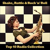 Play & Download Shake, Rattle & Rock 'n' Roll: Top 40 Radio Collection by Various Artists | Napster