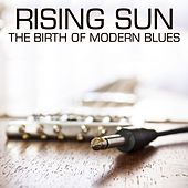 Play & Download Rising Sun: The Birth of Modern Blues by Various Artists | Napster