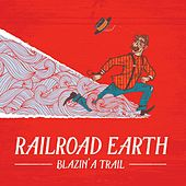 Play & Download Blazin' a Trail by Railroad Earth | Napster