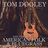 Tom Dooley and the Best of American Folk & Bluegrass by Various Artists