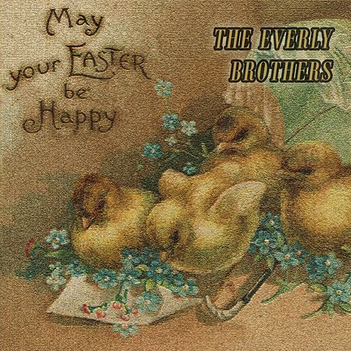 May your Easter be Happy by The Everly Brothers