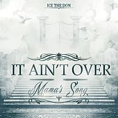 Play & Download It Ain't Over (Mama's Song) by Ice the Don | Napster