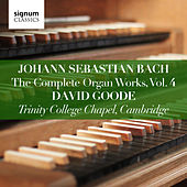 Johann Sebastian Bach: The Complete Organ Works, Vol. 4 (Trinity College Chapel, Cambridge) by David Goode