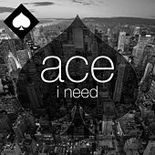 Play & Download I Need by Ace | Napster