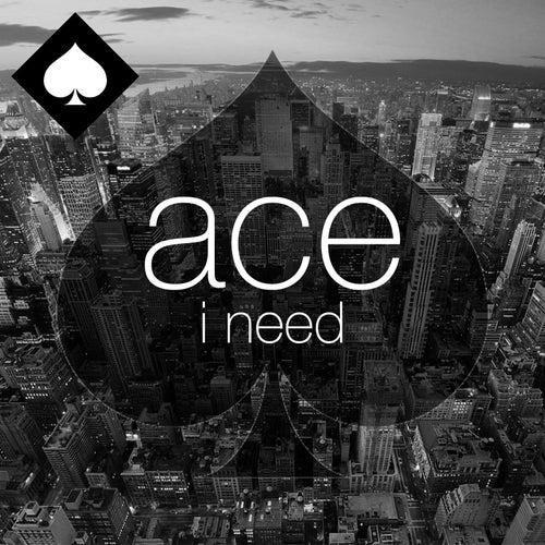 I Need by Ace