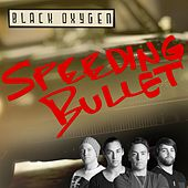 Speeding Bullet by Black Oxygen