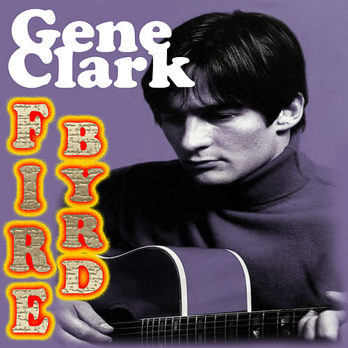 Play & Download FireByrd (Studio Recording) by Gene Clark | Napster
