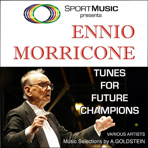 Play & Download Tunes for Future Champions by Ennio Morricone | Napster