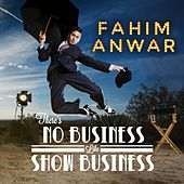 There's No Business Like Show Business by Fahim Anwar