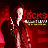 Play & Download Relentless: Live in Montreal by Bill Hicks | Napster