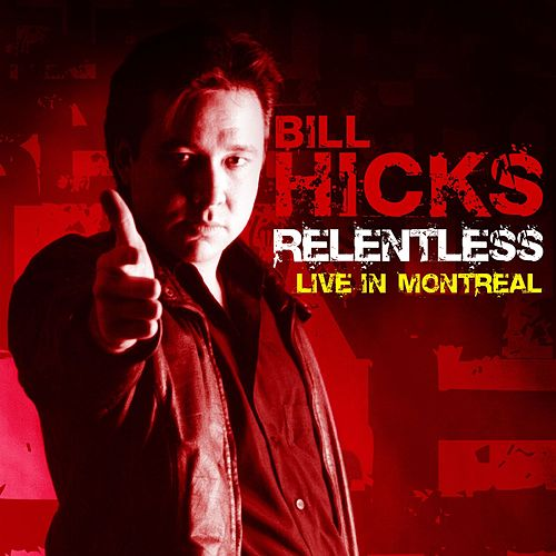 Relentless: Live in Montreal by Bill Hicks