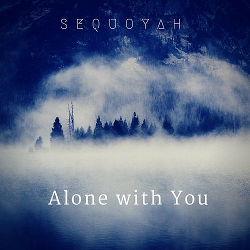 Play & Download Alone with You by Sequoyah | Napster