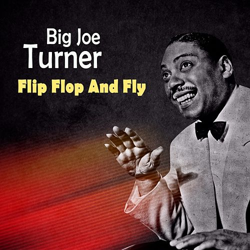 Flip Flop And Fly von Big Joe Turner