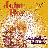 Everything's Burning by John Roy