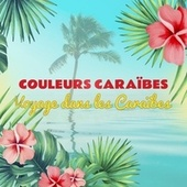 Play & Download Couleurs caraïbes : Voyage musical dans la Caraïbe (F.W.I) by Various Artists | Napster