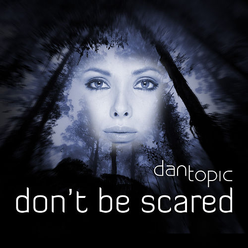 Don't Be Scared by Dan Topic