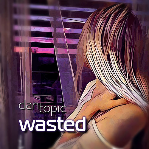 Wasted by Dan Topic