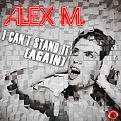 Play & Download I Can't Stand It (Again) by Alex M. | Napster