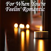 When You're Feelin' Romantic by Various Artists