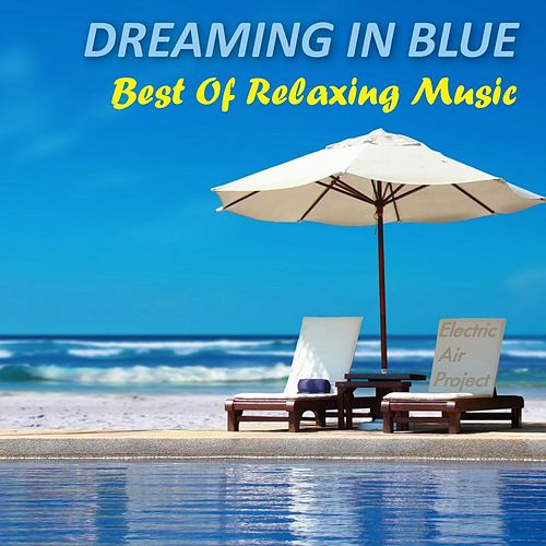 Dreaming in Blue - Best of Relaxing Music by Electric Air Project