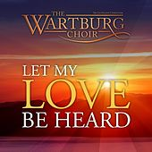 Play & Download Let My Love Be Heard by The Wartburg Choir | Napster