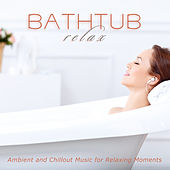 Bathtub Relax: Ambient and Chillout Music for Relaxing Moments by Various Artists