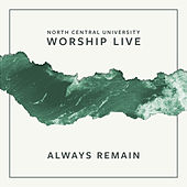 Always Remain (Live) by North Central University Worship Live