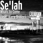Whats to Come (feat. Kiera Brulee) de Selah