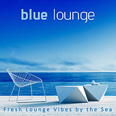 Play & Download Blue Lounge: Fresh Lounge Vibes by the Sea by Various Artists | Napster