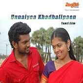 Unnaiyea Khadhalipaen (Original Motion Picture Soundtrack) by Various Artists