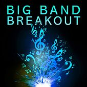 Big Band Breakout by Various Artists