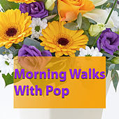 Morning Walks With Pop by Various Artists