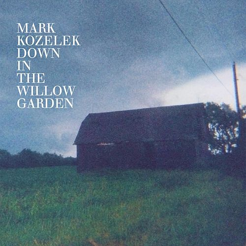 Down in the Willow Garden by Mark Kozelek