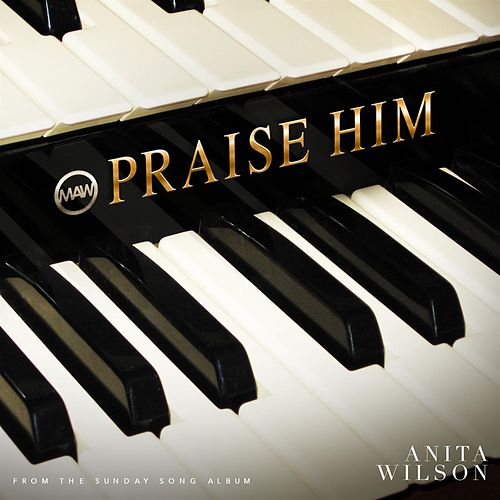 Play & Download Praise Him - Single by Anita Wilson | Napster