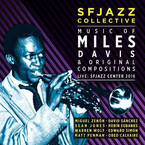 Music of Miles Davis & Original Compositions Live: SFJazz Center 2016 by SF Jazz Collective