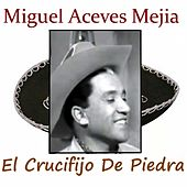 Play & Download El Crucifijo de Piedra by Miguel Aceves Mejia | Napster