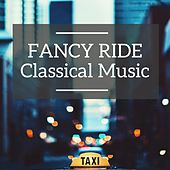 Fancy Ride Classical Music (Taxi Music) by Various Artists