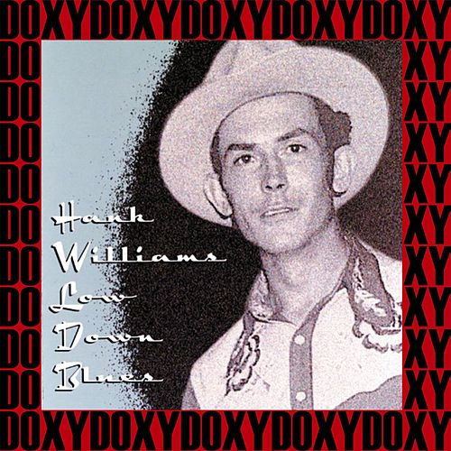 Play & Download Low Down Blues, the Ultimate Recordings (Hd Remastered, Restored Edition, Doxy Collection) by Hank Williams | Napster
