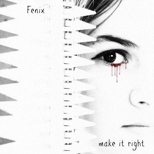Make It Right by Fenix