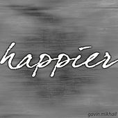 Play & Download Happier by Gavin Mikhail | Napster