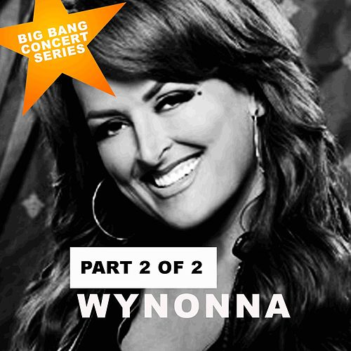 Play & Download Wynonna, Pt. 2 (The Big Bang Concert Series) [Live] by Wynonna Judd | Napster