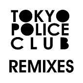 Tokyo Police Club Remixes by Tokyo Police Club
