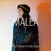 Play & Download You'll Never Fix My Heart by Malea | Napster