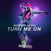 Turn Me On by Ricardo Reyna